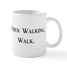 When Walking, Walk. Mug
