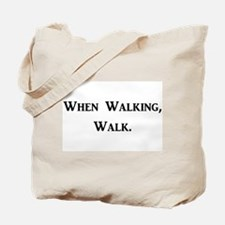 When Walking, Walk. Tote Bag