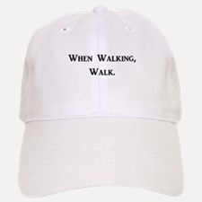 When Walking, Walk. Baseball Baseball Cap
