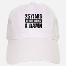 25 years of not giving a damn Baseball Baseball Cap
