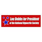 Lou Dobbs for Presdient hypocrite bumper sticker