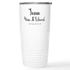 Jesus Was A Liberal Travel Mug