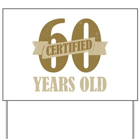 Certified 60 Years Old Yard Sign