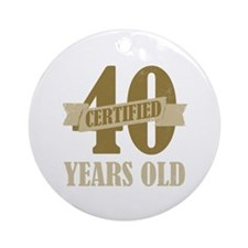 Certified 40 Years Old Ornament (Round)