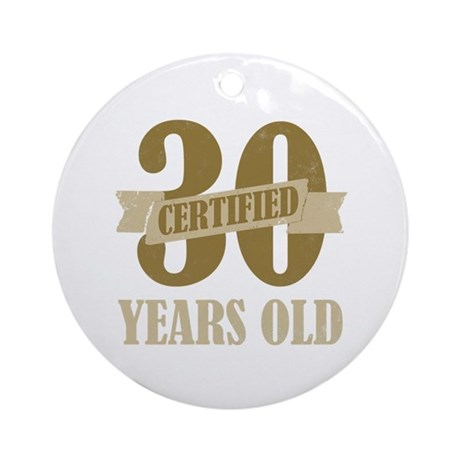 Certified 30 Years Old Ornament (Round)