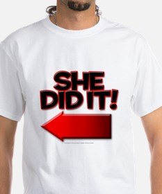 She did it Shirt