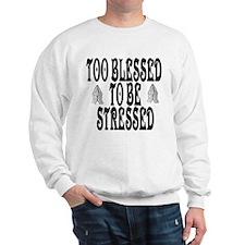 TOO BLESSSED TO BE STRESSED Sweatshirt