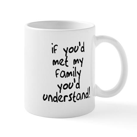 If You Met My Family You'd Un Mug