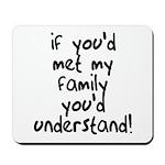 If You Met My Family You'd Un Mousepad