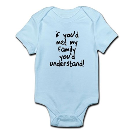 If You Met My Family You'd Un Infant Bodysuit