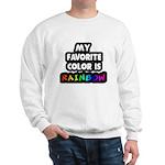 My favorite color is rainbow Sweatshirt