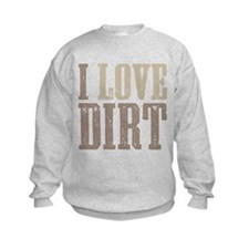 I Love Dirt Sweatshirt