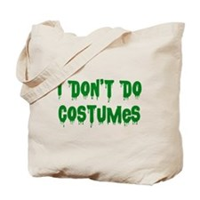 I Don't Do Costumes Tote Bag