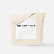Iraq is arabic for Vietnam Tote Bag