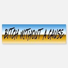 Bitch Without a Cause Bumper Bumper Bumper Sticker