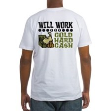 """Will Work for Cold Hard Cash"" Shirt"