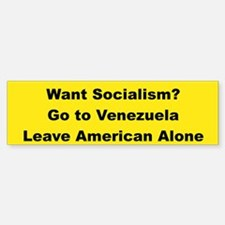 WANT SOCIALISM GO TO VENEZUELA LEAVE AMERICA ALONE