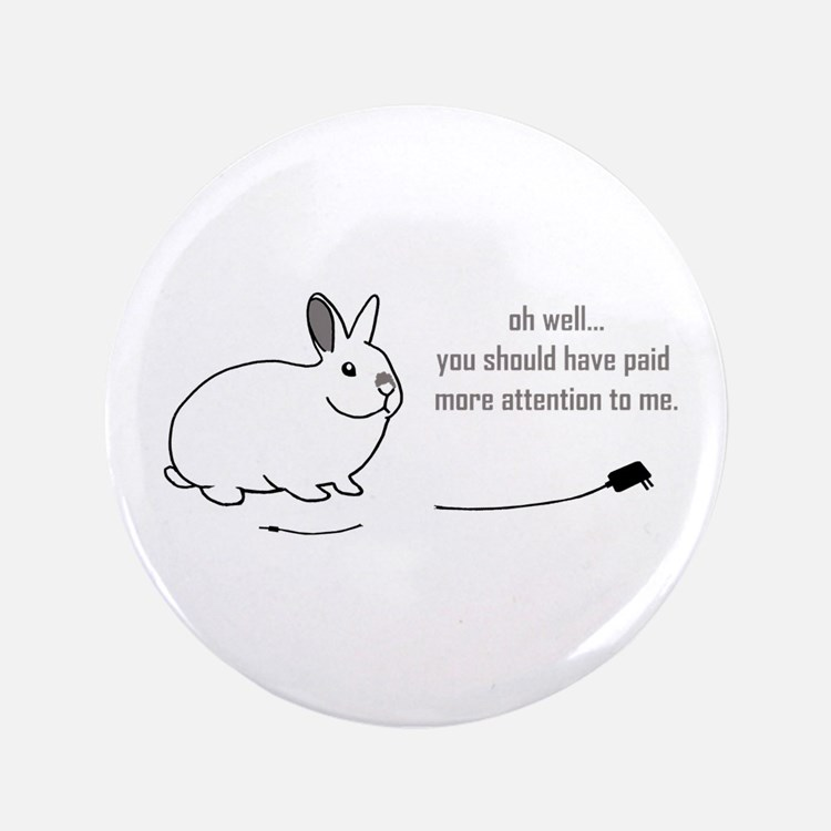 """oh well... (bunnies chew cabl 3.5"""" Button"""