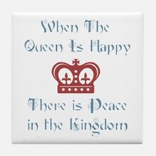 When the Queen is Happy Tile Coaster