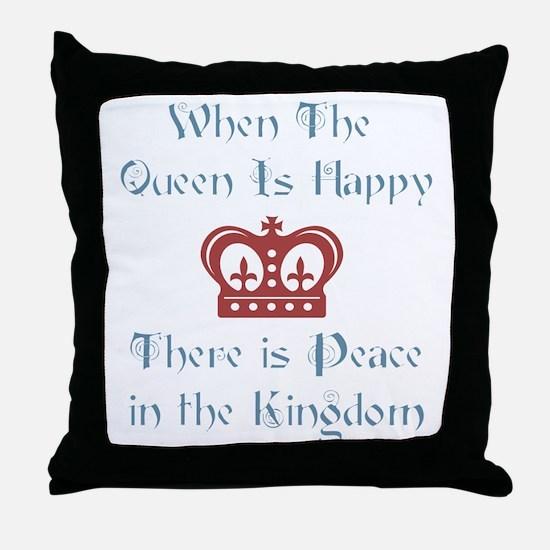 When the Queen is Happy Throw Pillow