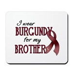 Wear Burgundy - Brother Mousepad
