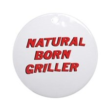 Natural Born Griller Ornament (Round)
