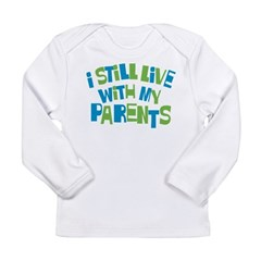 I Still Live With my Parents Long Sleeve Infant T-