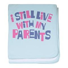 I Still Live With My Parents Infant Blanket