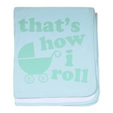 That's How I Roll Infant Blanket