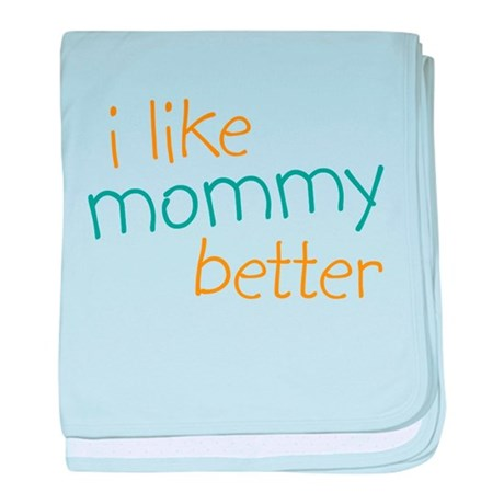 I Like Mommy Better Infant Blanket