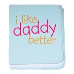 I Like Daddy Better Infant Blanket