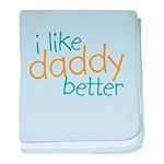 I Like Daddy Better Infant Blanket