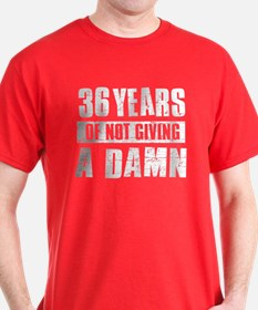 36 years of not giving a damn T-Shirt
