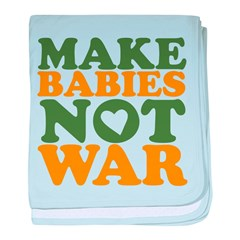 Make Babies Not War Infant Blanket