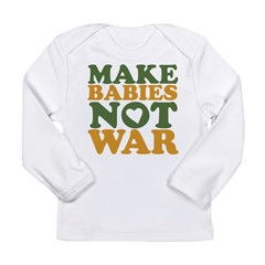 Make Babies Not War Long Sleeve Infant T-Shirt