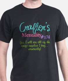 Crafter's Mentality #374 T-Shirt