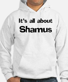 It's all about Shamus Hoodie