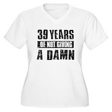 39 years of not giving a damn T-Shirt