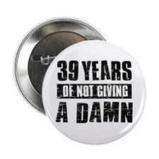 """39 years of not giving a damn 2.25"""" Button"""