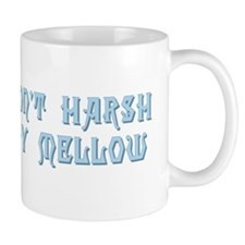 Don't Harsh My Mellow Mug