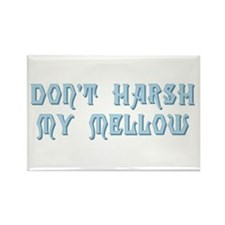 Don't Harsh My Mellow Rectangle Magnet