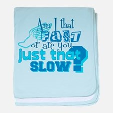 Am I that fast you slow? baby blanket