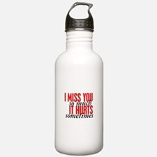 Miss You So Much It Hurts Water Bottle