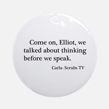 Thinking Before We Speak Quot Ornament (Round)