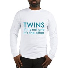 Twins - if it's not one, it's Long Sleeve T-Shirt
