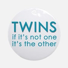 Twins - if it's not one, it's Ornament (Round)