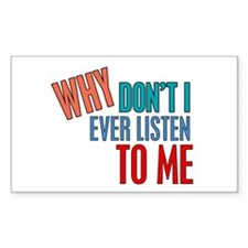 Why Don't I Listen to Me Decal