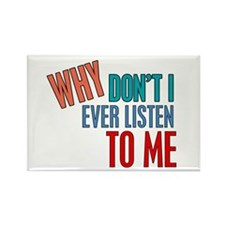 Why Don't I Listen to Me Rectangle Magnet (10 pack