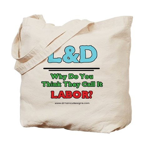 Why do you think they call it labor? Tote Bag