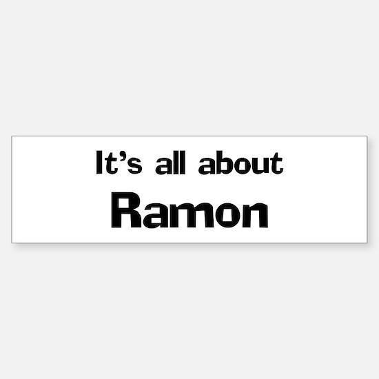 It's all about Ramon Bumper Bumper Bumper Sticker